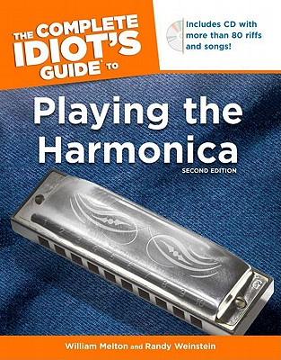 The Complete Idiot's Guide to Playing the Harmonica By Melton, William/ Weinstein, Randy